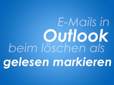 E-Mails in Outlook beim löschen als gelesen markieren