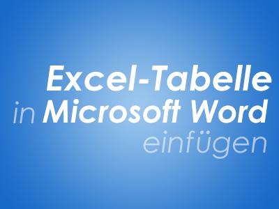 Excel-Tabelle in Microsoft Word einfügen