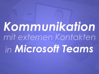 Kommunikation mit externen Kontakten in MIcrosoft Teams