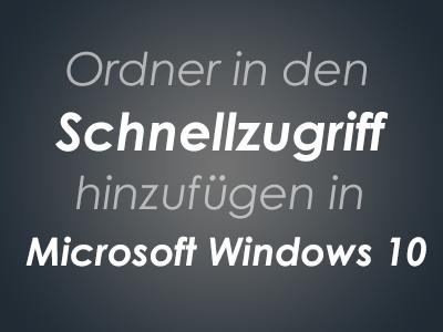 Ordner in den schnellzugriff hinzufügen in Microsoft Windows 10