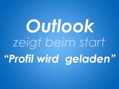 Outlook zeigt beim start Profil wird geladen