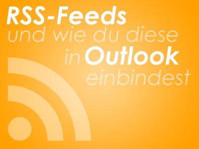 RSS-Feeds und wie du diese in Outlook einbidnest