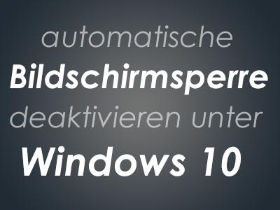 automatische Bildschirmsperre deaktivieren unter Windows 10