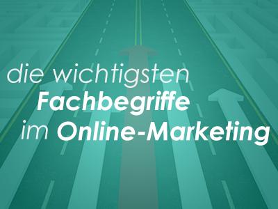 die wichtigsten Fachbegriffe im Online-Marketing