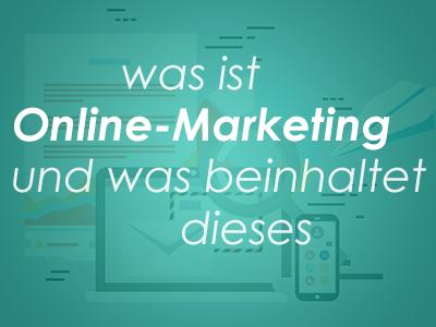 was ist Online-Marketing und was beinhaltet dieses